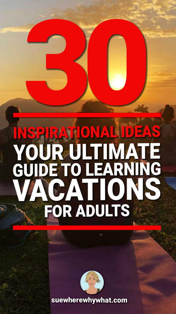 Your Ultimate Guide to Learning Vacations for Adults – over 30 inspirational ideas for your next trip